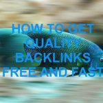 How to Get Quality Backlinks Free and Fast ?