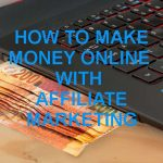How to Make Money online with Affiliate Marketing ?