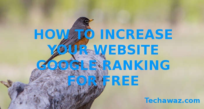 How to Increase Your Website Google Ranking for Free ?