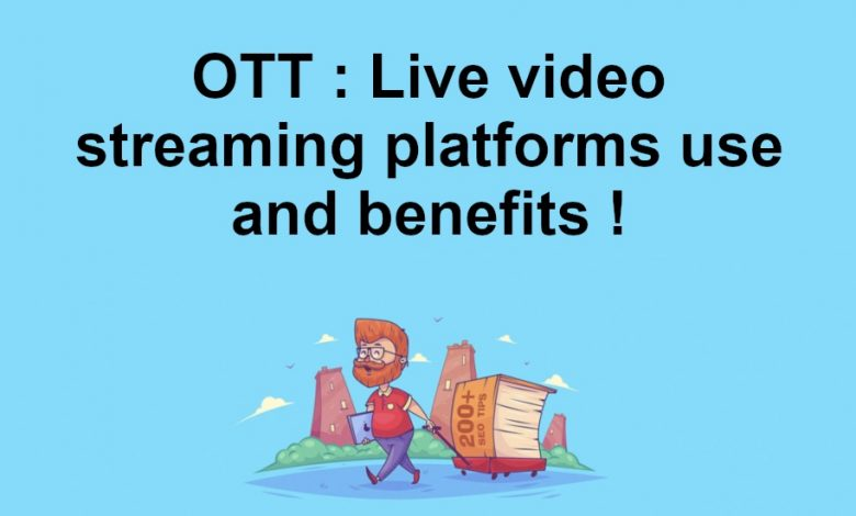 OTT: live video streaming platforms use and benefits